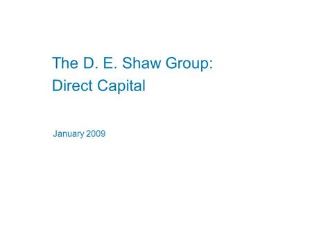 January 2009 The D. E. Shaw Group: Direct Capital.