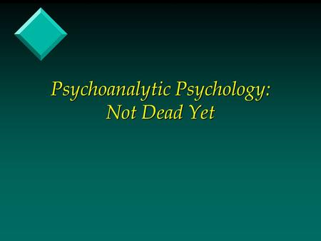 Psychoanalytic Psychology: Not Dead Yet. Myths in Clinical Psychology v Freud –Sexual Abuse, Hysteria, Women theorists –(Horney, Anna Freud, Mahler, Jacobson)