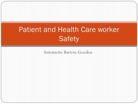 Antoinette Barton-Gooden Patient and Health Care worker Safety.