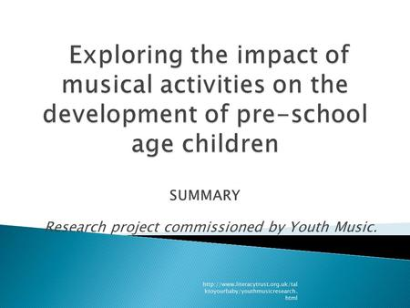 SUMMARY Research project commissioned by Youth Music.  ktoyourbaby/youthmusicresearch. html.
