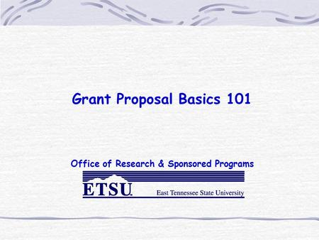 Grant Proposal Basics 101 Office of Research & Sponsored Programs.