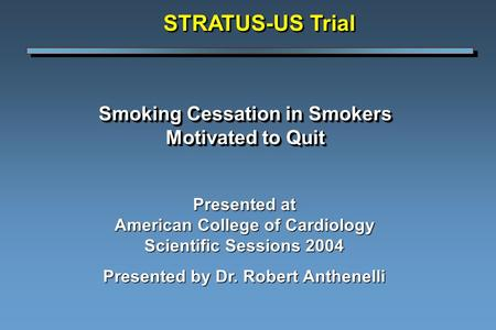Smoking Cessation in Smokers Motivated to Quit Presented at American College of Cardiology Scientific Sessions 2004 Presented by Dr. Robert Anthenelli.