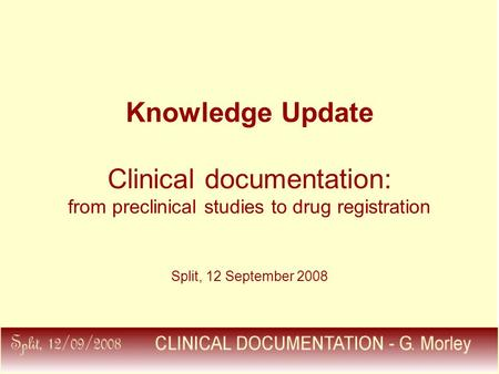Knowledge Update Clinical documentation: from preclinical studies to drug registration Split, 12 September 2008.