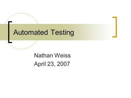 Automated Testing Nathan Weiss April 23, 2007. Overview History of Testing Advantages to Automated Testing Types of Automated Testing Automated Testing.