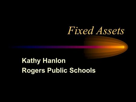 Fixed Assets Kathy Hanlon Rogers Public Schools. Goals Include all the parties, auditors, librarians, M & O, Principals Accountability Vs Practicality.