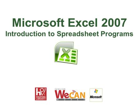 Microsoft Excel 2007 Introduction to Spreadsheet Programs