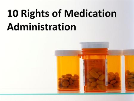10 Rights of Medication Administration