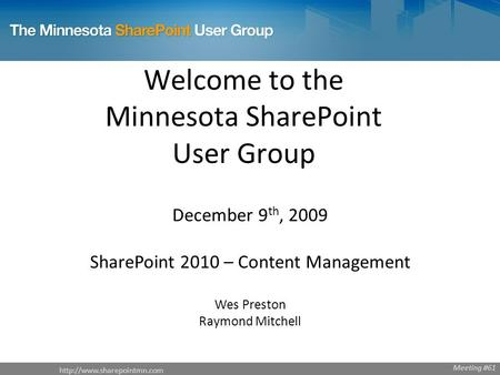 Welcome to the Minnesota SharePoint User Group December 9 th, 2009 SharePoint 2010 – Content Management Wes Preston Raymond.