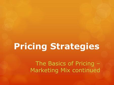 The Basics of Pricing – Marketing Mix continued