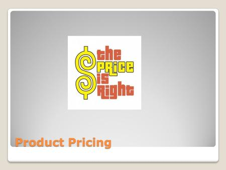 Product Pricing. Watch a short video on The Product Life Cycle https://www.youtube.com/watch?v=wYeXC eBZhjE.