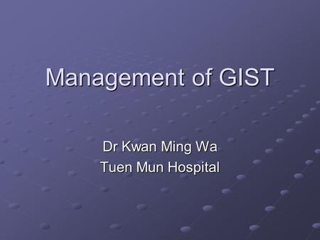 Management of GIST Dr Kwan Ming Wa Tuen Mun Hospital.