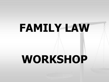 FAMILY LAW WORKSHOP. PRESENTED BY FAMILY LAW FACILITATOR VENTURA COUNTY SUPERIOR COURT.