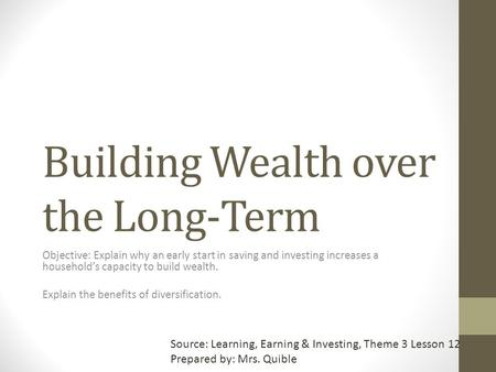 Building Wealth over the Long-Term Objective: Explain why an early start in saving and investing increases a household's capacity to build wealth. Explain.