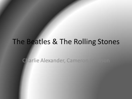 The Beatles & The Rolling Stones Charlie Alexander, Cameron Johnson.