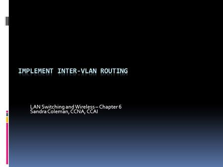 LAN Switching and Wireless – Chapter 6 Sandra Coleman, CCNA, CCAI.