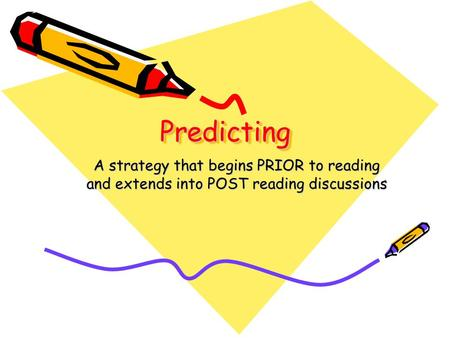 Predicting A strategy that begins PRIOR to reading and extends into POST reading discussions.