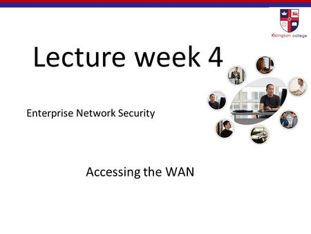 Enterprise Network Security Accessing the WAN Lecture week 4.