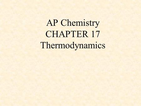 "AP Chemistry CHAPTER 17 Thermodynamics. Spontaneous process (""Thermodynamically favored"") -occurs without outside intervention -may be fast or slow."