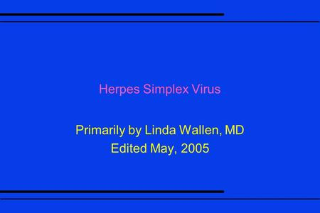 Primarily by Linda Wallen, MD Edited May, 2005