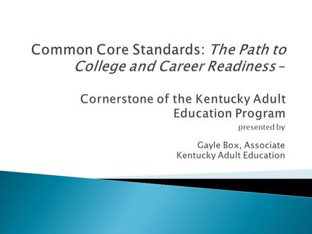 Presented by Gayle Box, Associate Kentucky Adult Education.