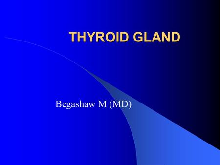 THYROID GLAND Begashaw M (MD). Anatomy Anatomy.