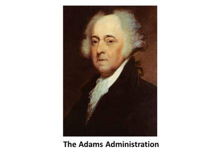 The Adams Administration. The Election of 1796 The Federalists turned to Washington's Vice President, John Adams. Democratic- Republicans chose Thomas.