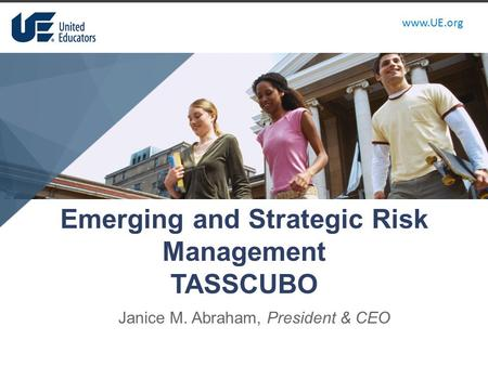 Www.UE.org Emerging and Strategic Risk Management TASSCUBO Janice M. Abraham, President & CEO.