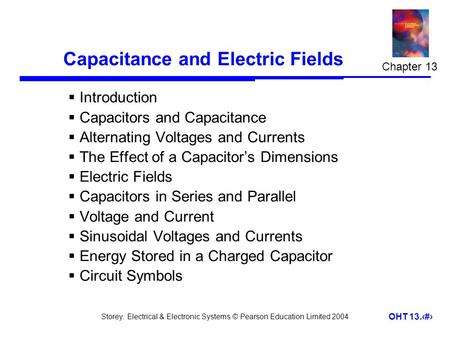 Storey: Electrical & Electronic Systems © Pearson Education Limited 2004 OHT 13.1 Capacitance and Electric Fields  Introduction  Capacitors and Capacitance.