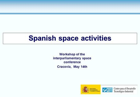 Spanish space activities Workshop of the interparliamentary space conference Cracovia, May 14th.