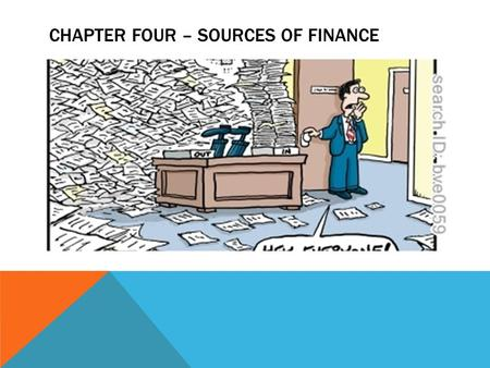 CHAPTER FOUR – SOURCES OF FINANCE. SOURCES OF FINANCE  Internal Sources  Refers to funds that are generated from within the firm itself – from owner's.