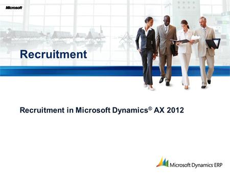 Recruitment in Microsoft Dynamics ® AX 2012 Recruitment.