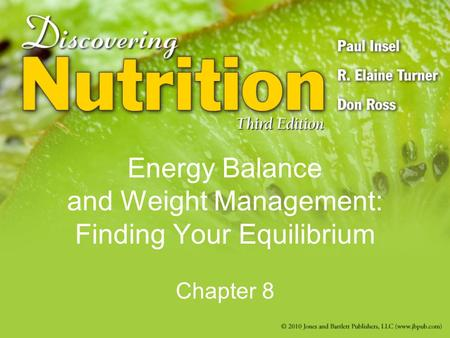 Energy Balance and Weight Management: Finding Your Equilibrium Chapter 8.