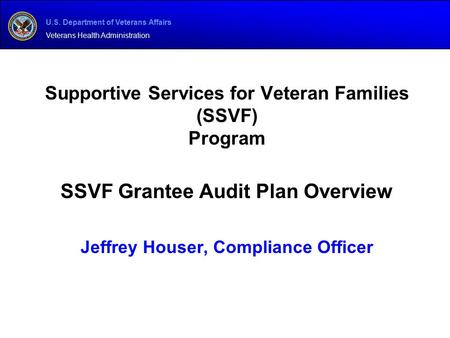 U.S. Department of Veterans Affairs Veterans Health Administration Supportive Services for Veteran Families (SSVF) Program SSVF Grantee Audit Plan Overview.