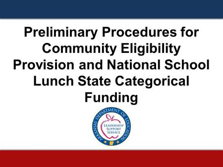 Preliminary Procedures for Community Eligibility Provision and National School Lunch State Categorical Funding.
