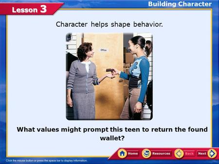 Lesson 3 Character helps shape behavior. What values might prompt this teen to return the found wallet? Building Character.