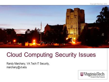 Copyright Marchany 2010 Cloud Computing Security Issues Randy Marchany, VA Tech IT Security,