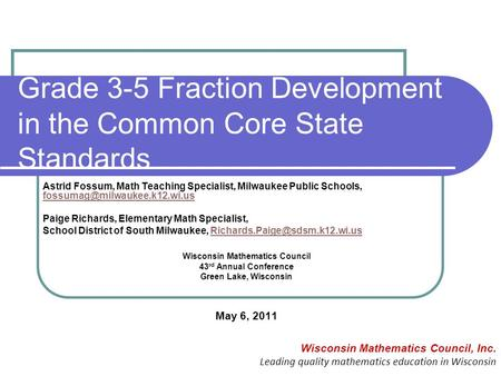 Grade 3-5 Fraction Development in the Common Core State Standards Wisconsin Mathematics Council, Inc. Leading quality mathematics education in Wisconsin.