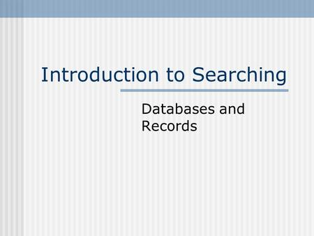 Introduction to Searching Databases and Records. What is a database? A database is a large, organized collection of information. Addresses Recipes Citations.