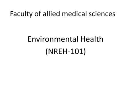 Faculty of allied medical sciences Environmental Health (NREH-101)