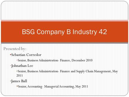 BSG Company B Industry 42 Presented by: Sebastian Corredor
