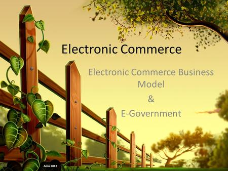Electronic Commerce Electronic Commerce Business Model & E-Government Amn 2012.