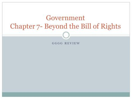 GGGG REVIEW Government Chapter 7- Beyond the Bill of Rights.