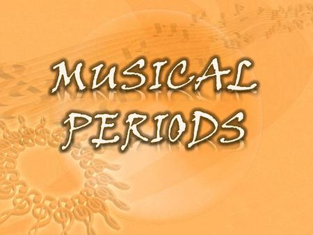 MUSICAL PERIODS.