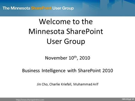 Meeting # 68  Meeting # 68 Welcome to the Minnesota SharePoint User Group November 10 th, 2010 Business.