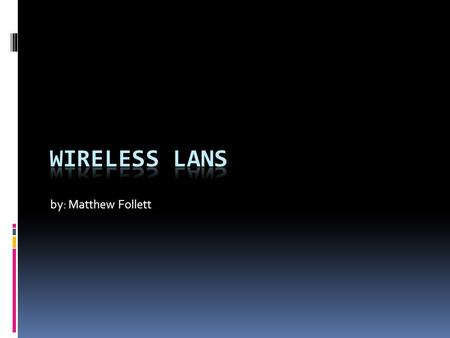 By: Matthew Follett. Introduction  A Wireless local area network (WLAN) links two or more devices using some wireless distribution method and usually.