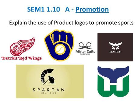 SEM1 1.10 A - Promotion Explain the use of Product logos to promote sports.