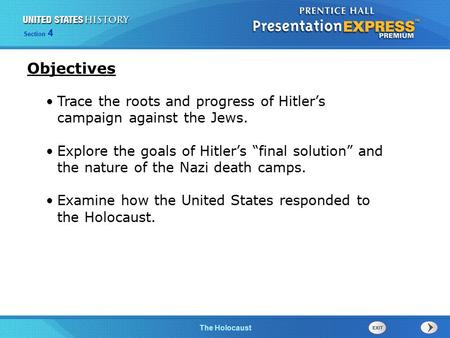 "The Cold War BeginsThe Holocaust Section 4 Trace the roots and progress of Hitler's campaign against the Jews. Explore the goals of Hitler's ""final solution"""