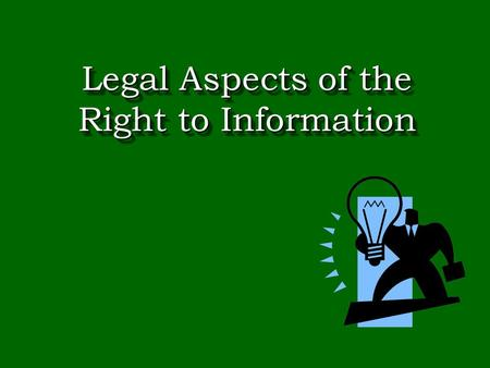 Legal Aspects of the Right to Information. What is Information Information means facts, documents.