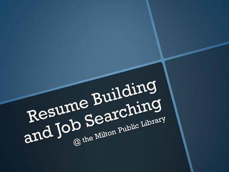 Resume Building and Job the Milton Public Library.
