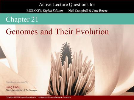 Active Lecture Questions for BIOLOGY, Eighth Edition Neil Campbell & Jane Reece Questions prepared by Jung Choi, Georgia Institute of Technology Copyright.